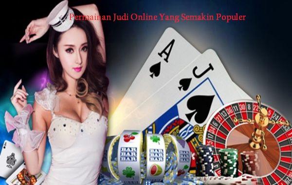 Permainan Judi Online Yang Semakin Populer
