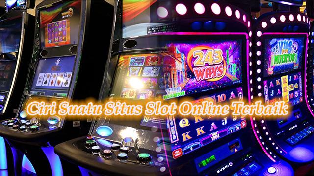 Mengenal Ciri Situs Penyedia Slot Online Terbaik