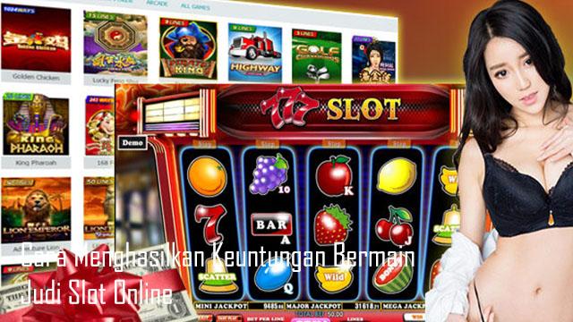 Cara Menghasilkan Keuntungan Bermain Judi Slot Online